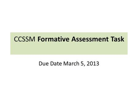CCSSM Formative Assessment Task Due Date March 5, 2013.