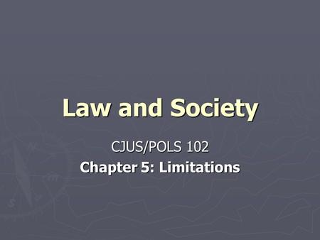 Law and Society CJUS/POLS 102 Chapter 5: Limitations.