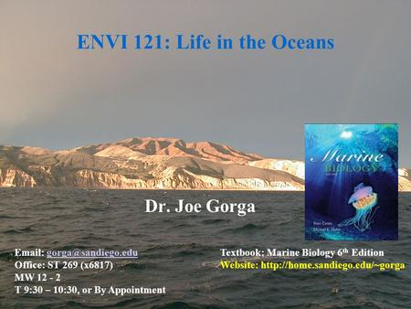 ENVI 121: Life in the Oceans Dr. Joe Gorga   Office: ST 269 (x6817) MW 12 - 2 T 9:30 – 10:30, or By Appointment.