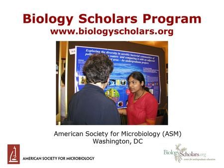 Biology Scholars Program www.biologyscholars.org American Society for Microbiology (ASM) Washington, DC.