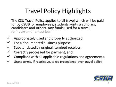 Travel Policy Highlights The CSU Travel Policy applies to all travel which will be paid for by CSUB for employees, students, visiting scholars, candidates.