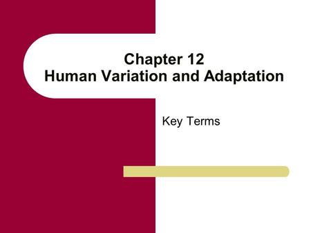 Chapter 12 Human Variation and Adaptation Key Terms.