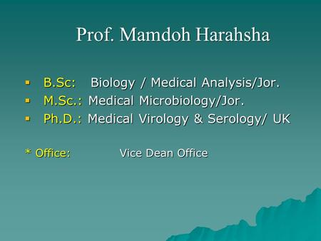 Prof. Mamdoh Harahsha B.Sc: Biology / Medical Analysis/Jor.