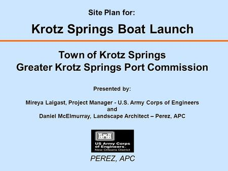 Site Plan for: Krotz Springs Boat Launch Town of Krotz Springs Greater Krotz Springs Port Commission Presented by: Mireya Laigast, Project Manager - U.S.