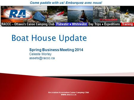 Spring Business Meeting 2014 Celeste Morley Recreation Association Canoe Camping Club  Come paddle with us! Embarquez avec.