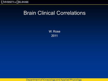 Brain Clinical Correlations W. Rose 2011 Department of Kinesiology and Applied Physiology.