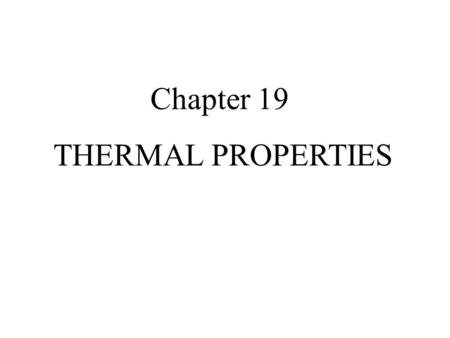 Chapter 19 THERMAL PROPERTIES. 19.1 INTRODUCTION Heat capacity, thermal expansion, and thermal conductivity 19.2 HEAT CAPACITY ( 熱容 ) (19.1) Ordinarily,