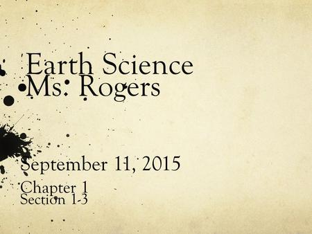 Earth Science Ms. Rogers September 11, 2015 Chapter 1 Section 1-3.