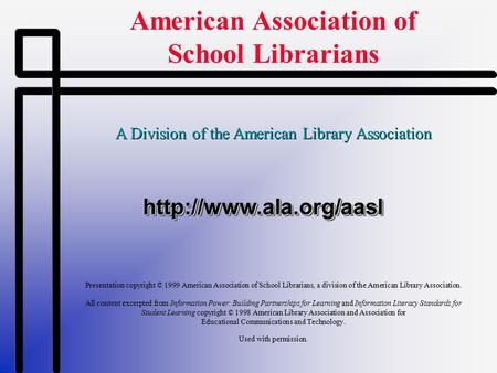 A Division of the American Library Association  Presentation copyright © 1999 American Association of School.