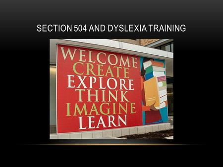 SECTION 504 AND DYSLEXIA TRAINING. SECTION 504 provides protection from discrimination and levels the playing field for students with physical or mental.
