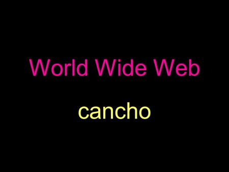 World Wide Web cancho. World Wide Web System of hypertext documents accessed via Internet.