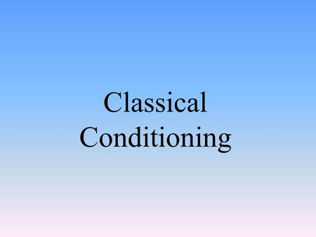 Classical Conditioning. Experiencing Classical Conditioning.