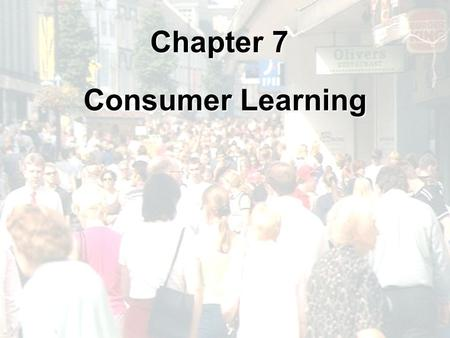 Chapter 7 Consumer Learning.