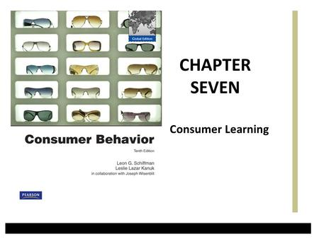 Consumer Learning CHAPTER SEVEN. A Simple Model of Consumer Decision Making Chapter One Slide2 Copyright 2010 Pearson Education, Inc.
