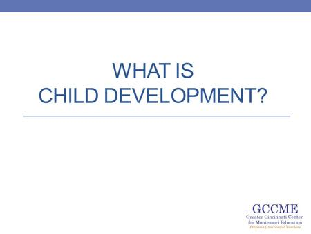 WHAT IS CHILD DEVELOPMENT?. The dictionary says… Child Development is: Change in the child that occurs over time. Changes follow an orderly pattern.