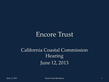 Encore Trust California Coastal Commission Hearing June 12, 2013 1 Encore Trust Residence.