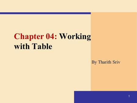 1 Chapter 04: Working with Table By Tharith Sriv.
