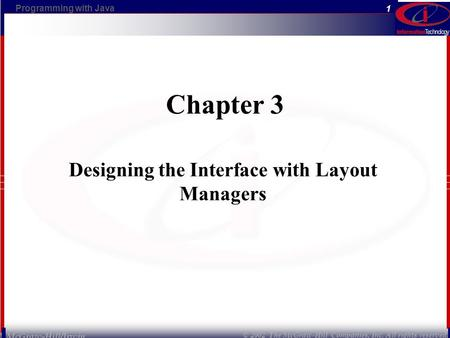 Programming with Java © 2002 The McGraw-Hill Companies, Inc. All rights reserved. 1 McGraw-Hill/Irwin Chapter 3 Designing the Interface with Layout Managers.