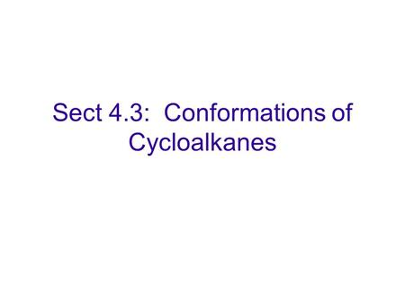 Sect 4.3: Conformations of Cycloalkanes. Small rings have two problems: ANGLE STRAIN A carbon with four bonds requires a tetrahedral hybrid with 109 o.