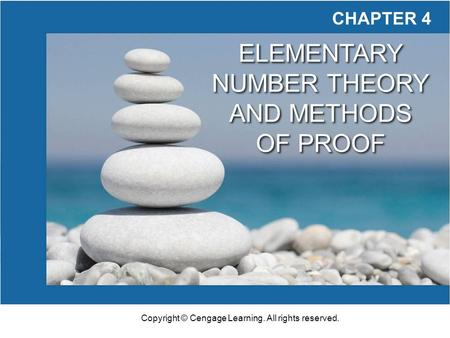 Copyright © Cengage Learning. All rights reserved. CHAPTER 4 ELEMENTARY NUMBER THEORY AND METHODS OF PROOF ELEMENTARY NUMBER THEORY AND METHODS OF PROOF.