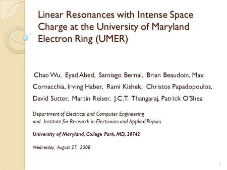 Linear Resonances with Intense Space Charge at the University of Maryland Electron Ring (UMER) Chao Wu, Eyad Abed, Santiago Bernal, Brian Beaudoin, Max.