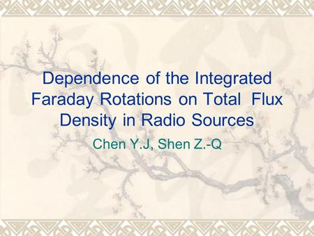 Dependence of the Integrated Faraday Rotations on Total Flux Density in Radio Sources Chen Y.J, Shen Z.-Q.
