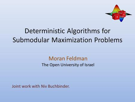 Deterministic Algorithms for Submodular Maximization Problems Moran Feldman The Open University of Israel Joint work with Niv Buchbinder.