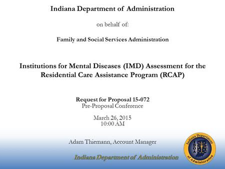 Indiana Department of Administration on behalf of: Family and Social Services Administration Institutions for Mental Diseases (IMD) Assessment for the.