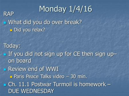 Monday 1/4/16 RAP What did you do over break? What did you do over break? Did you relax? Did you relax?Today: If you did not sign up for CE then sign up–