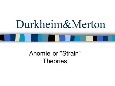 "Durkheim&Merton Anomie or ""Strain"" Theories. Emile Durkheim French Sociologist Suicide Crime is ""Functional"" Mechanical vs. Organic Solidarity Altruistic."