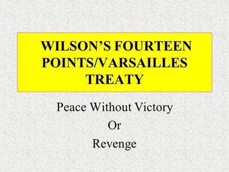 WILSON'S FOURTEEN POINTS/VARSAILLES TREATY Peace Without Victory Or Revenge.