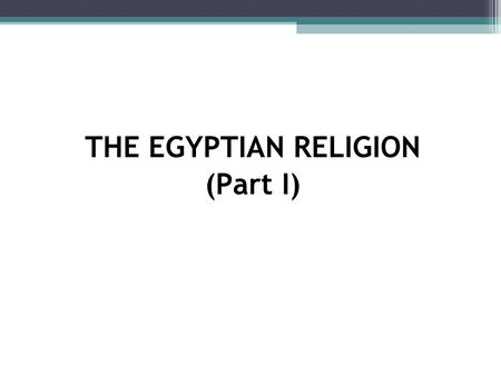 THE EGYPTIAN RELIGION (Part I). Did the Egyptians believe in one god, like we do as Catholics, or did the Egyptians believe in many gods?