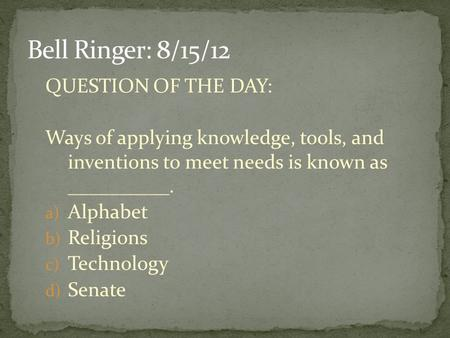 Bell Ringer: 8/15/12 QUESTION OF THE DAY: