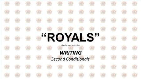 """ROYALS"" (Performed by Lorde) WRITING Second Conditionals."