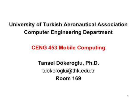 University of Turkish Aeronautical Association Computer Engineering Department CENG 453 Mobile Computing Tansel Dökeroglu, Ph.D.