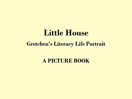Little House Gretchen's Literacy Life Portrait A PICTURE BOOK.