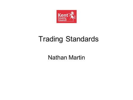 Trading Standards Nathan Martin. The work of Trading Standards A broad consumer protection remit designed to: Stop people getting hurt or killed -Choking.