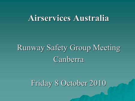 Airservices Australia Runway Safety Group Meeting Canberra Friday 8 October 2010.