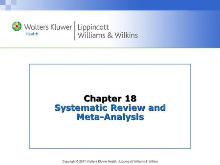 Copyright © 2011 Wolters Kluwer Health | Lippincott Williams & Wilkins Chapter 18 Systematic Review and Meta-Analysis.