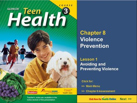 Chapter 8 Violence Prevention Lesson 1 Avoiding and Preventing Violence >> Main Menu Next >> >> Chapter 8 Assessment Click for: Teacher's notes are available.