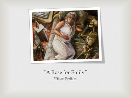 "thesis statement for a rose for emily william faulkner Below you will find five outstanding thesis statements for ""a rose for emily"" by william faulkner that can be  i thesis statement: william faulkner uses ""a."