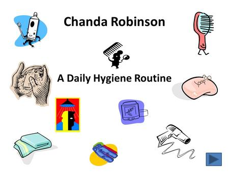 Chanda Robinson A Daily Hygiene Routine Introduction Its time to transition into being independent adult. As an young adult you are responsible for brushing.
