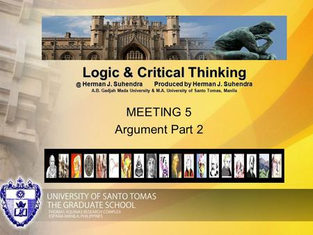 Logic & Critical Herman J. SuhendraProduced by Herman J. Suhendra A.B. Gadjah Mada University & M.A. University of Santo Tomas, Manila MEETING.