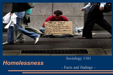 Homelessness Sociology 1101 - Facts and findings -