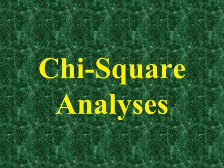 Chi-Square Analyses. Outline of Today's Discussion 1.The Chi-Square Test of Independence – Introduction 2.The Chi-Square Test of Independence – Excel.