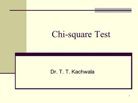 1 Chi-square Test Dr. T. T. Kachwala. Using the Chi-Square Test 2 The following are the two Applications: 1. Chi square as a test of Independence 2.Chi.