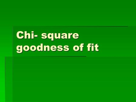 Chi- square goodness of fit. Is your die fair—1 more time. Roll your die 120 times. Write down the number of each roll. Example: 25 20 35 20 19 20 14.
