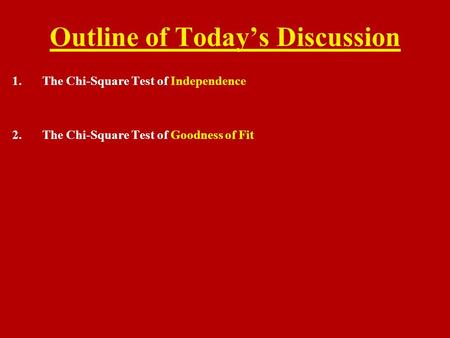 Outline of Today's Discussion 1.The Chi-Square Test of Independence 2.The Chi-Square Test of Goodness of Fit.