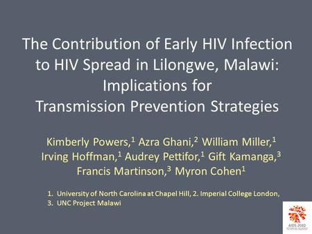 The Contribution of Early HIV Infection to HIV Spread in Lilongwe, Malawi: Implications for Transmission Prevention Strategies Kimberly Powers, 1 Azra.