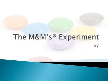 By.  Are the proportions of colors of each M&M stated by the M&M company true proportions?